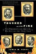 Touched with Fire: Five Presidents and the Civil War Battles That Made Them
