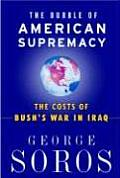 Bubble of American Supremacy The Costs of Bushs War in Iraq