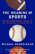 The Meaning of Sports: Why Americans Watch Baseball, Football, and Basketball and What They See When They Do