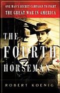 Fourth Horseman One Mans Secret Mission to Wage the Great War in America
