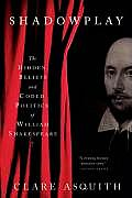 Shadowplay The Hidden Beliefs & Coded Politics of William Shakespeare
