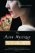 The Asian Mystique: Dragon Ladies, Geisha Girls, & Our Fantasies of the Exotic Orient