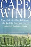 Cape Wind Money Celebrity Class Politics & the Battle for Our Energy Future on Nantucket Sound