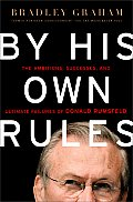 By His Own Rules The Ambitions Successes & Ultimate Failures of Donald Rumsfeld
