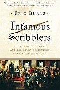 Infamous Scribblers The Founding Fathers & the Rowdy Beginnings of American Journalism