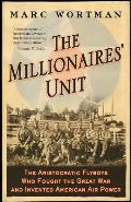 Millionaires' Unit: The Aristocratic Flyboys Who Fought the Great War and Invented American Air Power