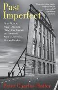 Past Imperfect Facts Fictions Fraud American History from Bancroft & Parkman to Ambrose Bellesiles Ellis & Goodwin