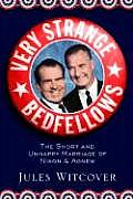 Very Strange Bedfellows The Short & Unhappy Marriage of Richard Nixon & Spiro Agnew