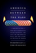 America Between the Wars: From 11/9 to 9/11: The Misunderstood Years Between the Fall of the Berling Wall and the Start of the War on Terror