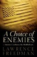 Choice of Enemies America Confronts the Middle East