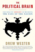 The Political Brain: The Role of Emotion in Deciding the Fate of the Nation Cover