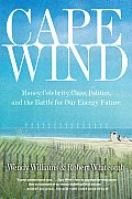 Cape Wind : Money, Celebrity, Energy, Class, Politics, and the Battle for Our Energy Future (08 Edition)