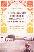 The Media Relations Department of Hizbollah Wishes You a Happy Birthday: Unexpected Encounters in the Changing Middle East Cover