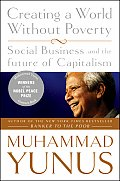 Creating a World Without Poverty Social Business & the Future of Capitalism