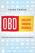 Obd Obsessive Branding Disorder The Illusion of Business & the Business of Illusion