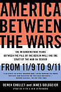 America Between the Wars From 11 9 to 9 11 The Misunderstood Years Between the Fall of the Berlin Wall & the Start of the War on Terror