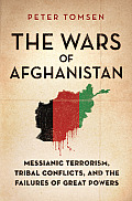 The Wars of Afghanistan: Messianic Terrorism, Tribal Conflicts, and the Failures of Great Powers Cover