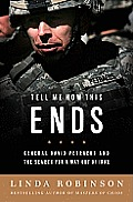 Tell Me How This Ends General David Petraeus & the Search for a Way Out of Iraq