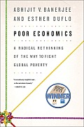 Poor Economics: A Radical Rethinking of the Way to Fight Global Poverty Cover