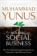 Building Social Business: The New Kind of Capitalism That Serves Humanity's Most Pressing Needs Cover
