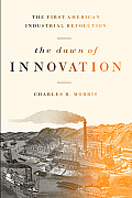 The Dawn of Innovation: The First American Industrial Revolution Cover