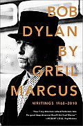 Bob Dylan by Greil Marcus: Writings 1968-2010 Cover