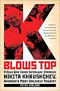 K Blows Top A Cold War Comic Interlude Starring Nikita Khrushchev Americas Most Unlikely Tourist