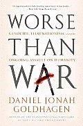 Worse Than War: Genocide, Eliminationism, and the Ongoing Assault on Humanity Cover