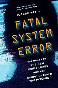 Fatal System Error: The Hunt for the New Crime Lords Who Are Bringing Down the Internet Cover