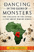 Dancing in the Glory of Monsters the Collapse of the Congo & the Great War of Africa