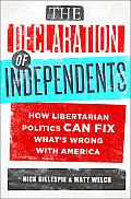 The Declaration of Independents: How Libertarian Politics Can Fix What's Wrong with America Cover