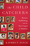 Child Catchers Rescue Trafficking & the New Gospel of Adoption