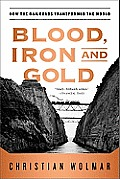Blood Iron & Gold How the Railroads Transformed the World