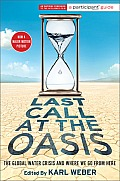 Last Call at the Oasis: The Global Water Crisis and Where We Go from Here (Participant Guide Media) Cover