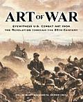 Art of War: Eyewitness U.S. Combat Art from the Revolution Through the 20th Century
