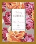 Celebrating Mothers: A Book of Appreciation