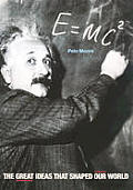 E=mc2 The Great Ideas That Shaped Our Wo