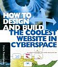 How to Design and Build the Coolest Web Site in Cyberspace