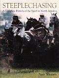 Steeplechasing: A Complete History of the Sport in North America
