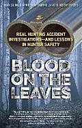 Blood on the Leaves: Real Hunting Accident Investigations and Lessons in Hunter Safety
