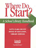 Where Do I Start?: A School Library Handbook