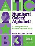 Numbers! Colors! Alphabet!: A Concept Guide to Children's Picture Books