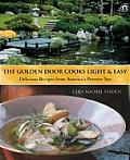 Golden Door Cooks Light & Easy Delicious Recipes from Americas Premier Spa
