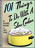 101 Things To Do With a Slow Cooker Cover