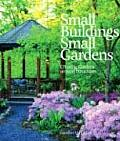 Small Buildings Small Gardens Creating Gardens Around Structures