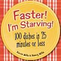 Faster Im Starving 100 Dishes in 25 Minutes or Less