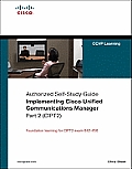 Implementing Cisco Unified Communications Manager, Part 2 (Cipt2) (Authorized Self-Study Guide) (Self-Study Guide)