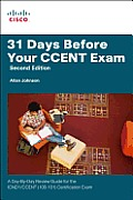 31 Days Before Your Ccent Certification Exam: A Day-By-Day Review Guide for the Icnd1 (100-101) Certification Exam (31 Days)