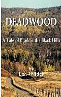 Deadwood: A Tale of Bunk in the Black Hills