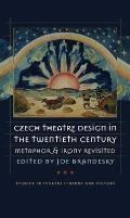 Czech Theatre Design in the Twentieth Century: Metaphor and Irony Revisited [With CDROM]